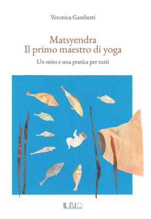 Fiera delle Grazie / Matsyendra, il primo maestro di yoga